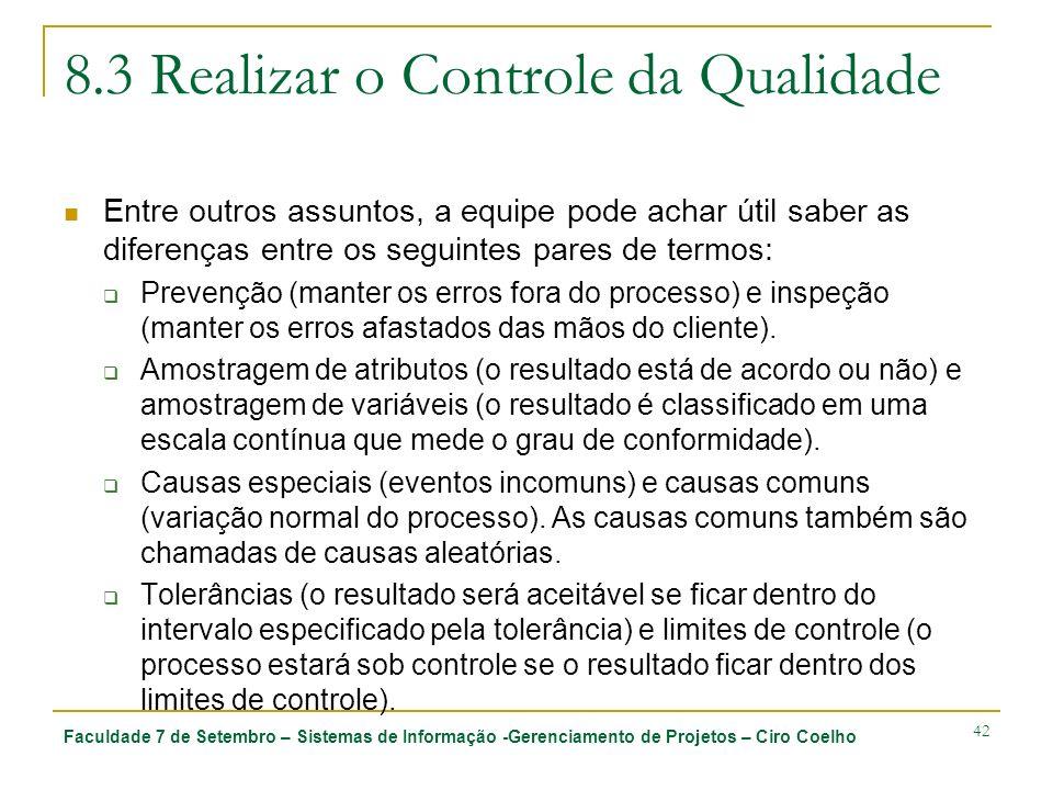 Faculdade 7 de Setembro – Sistemas de Informação -Gerenciamento de Projetos – Ciro Coelho 42 8.3 Realizar o Controle da Qualidade Entre outros assunto