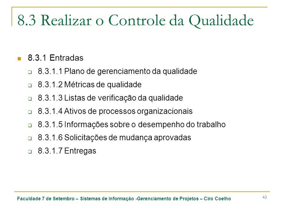 Faculdade 7 de Setembro – Sistemas de Informação -Gerenciamento de Projetos – Ciro Coelho 43 8.3 Realizar o Controle da Qualidade 8.3.1 Entradas 8.3.1