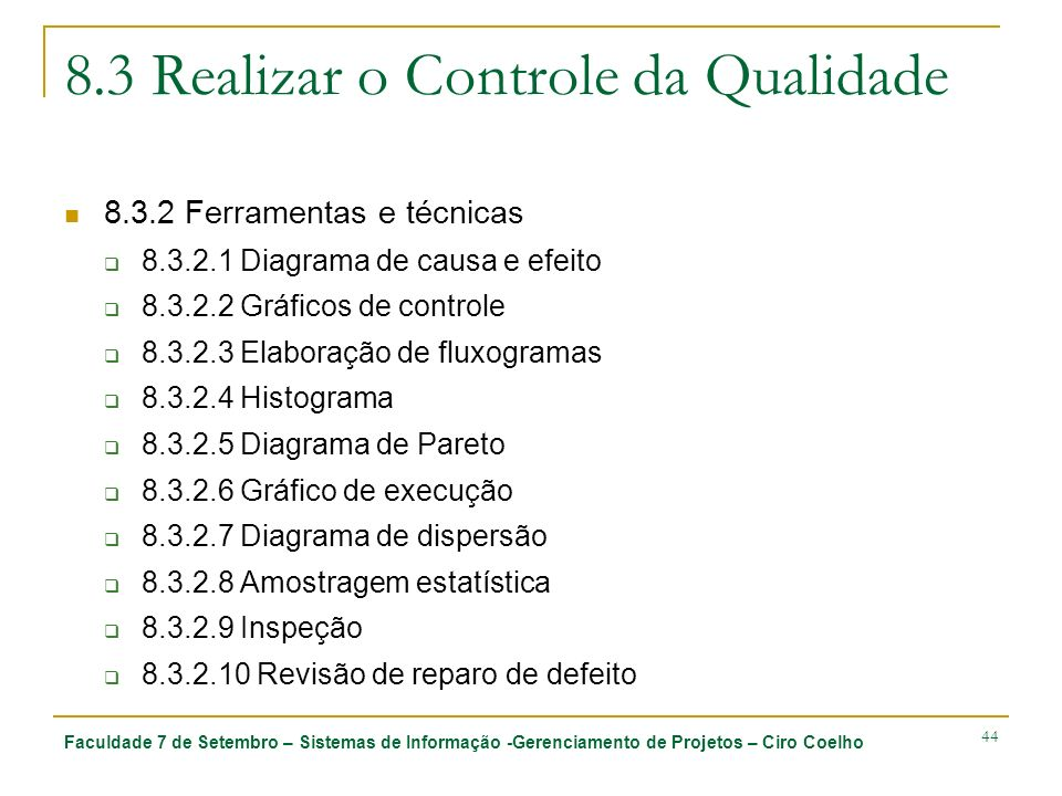 Faculdade 7 de Setembro – Sistemas de Informação -Gerenciamento de Projetos – Ciro Coelho 44 8.3 Realizar o Controle da Qualidade 8.3.2 Ferramentas e