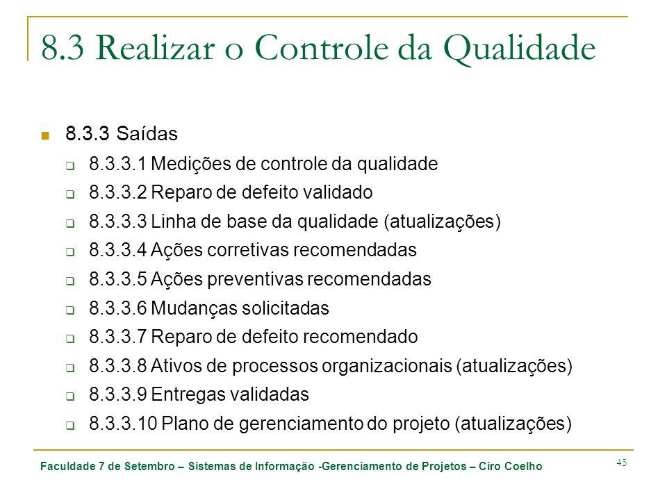 Faculdade 7 de Setembro – Sistemas de Informação -Gerenciamento de Projetos – Ciro Coelho 45 8.3 Realizar o Controle da Qualidade 8.3.3 Saídas 8.3.3.1