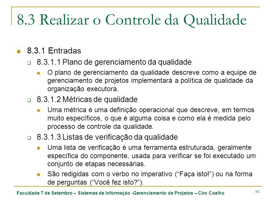 Faculdade 7 de Setembro – Sistemas de Informação -Gerenciamento de Projetos – Ciro Coelho 46 8.3 Realizar o Controle da Qualidade 8.3.1 Entradas 8.3.1