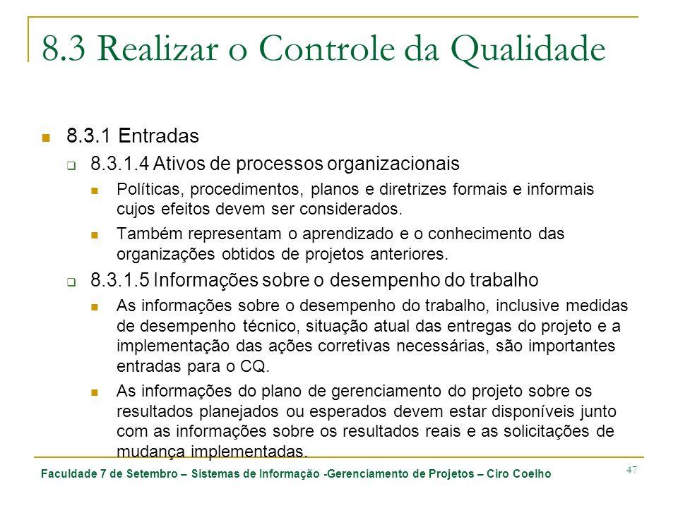 Faculdade 7 de Setembro – Sistemas de Informação -Gerenciamento de Projetos – Ciro Coelho 47 8.3 Realizar o Controle da Qualidade 8.3.1 Entradas 8.3.1