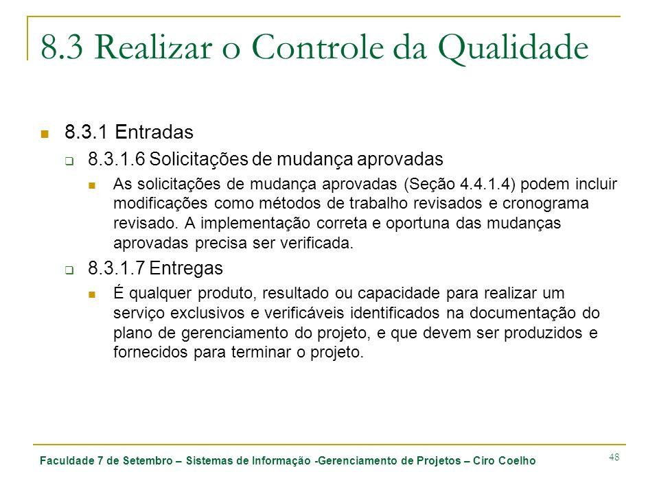 Faculdade 7 de Setembro – Sistemas de Informação -Gerenciamento de Projetos – Ciro Coelho 48 8.3 Realizar o Controle da Qualidade 8.3.1 Entradas 8.3.1