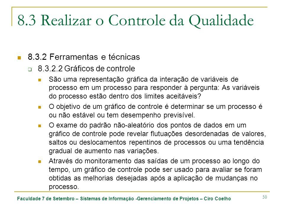 Faculdade 7 de Setembro – Sistemas de Informação -Gerenciamento de Projetos – Ciro Coelho 50 8.3 Realizar o Controle da Qualidade 8.3.2 Ferramentas e