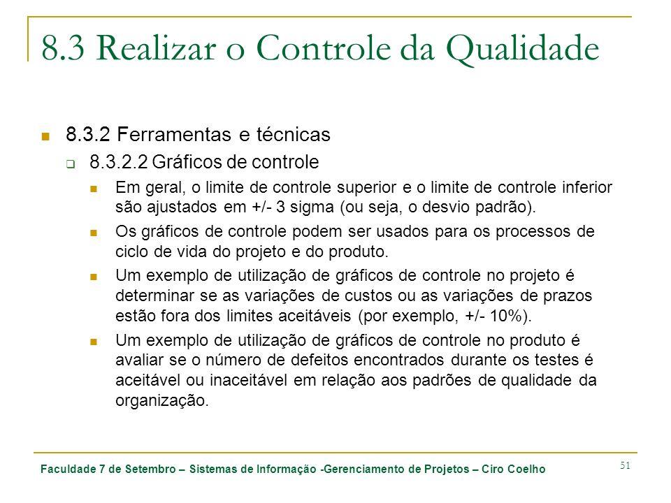 Faculdade 7 de Setembro – Sistemas de Informação -Gerenciamento de Projetos – Ciro Coelho 51 8.3 Realizar o Controle da Qualidade 8.3.2 Ferramentas e