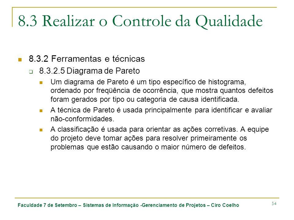 Faculdade 7 de Setembro – Sistemas de Informação -Gerenciamento de Projetos – Ciro Coelho 54 8.3 Realizar o Controle da Qualidade 8.3.2 Ferramentas e