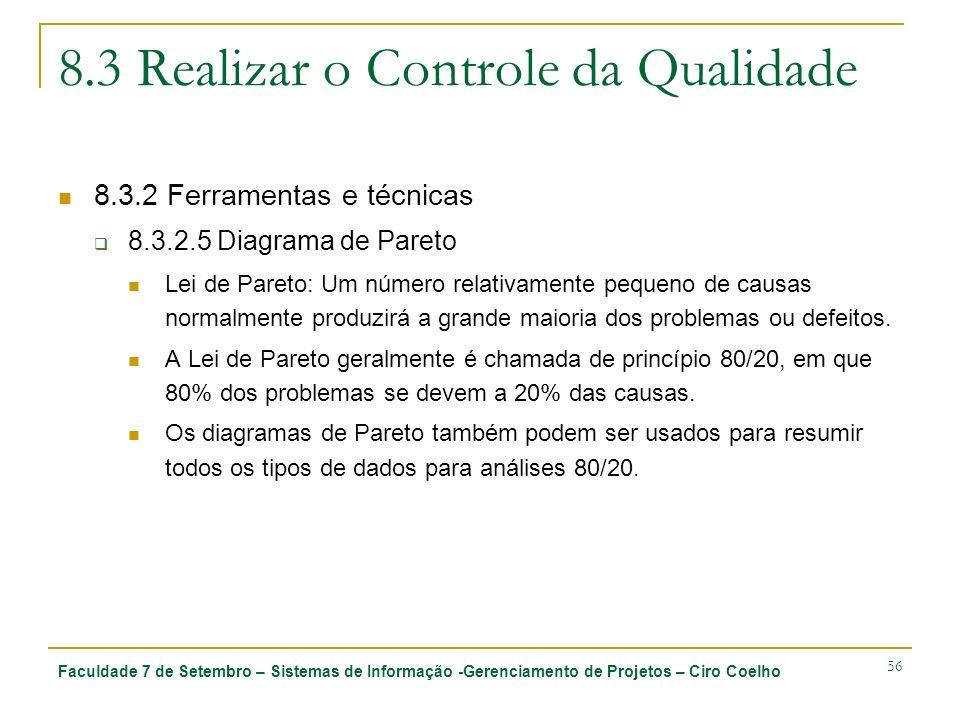 Faculdade 7 de Setembro – Sistemas de Informação -Gerenciamento de Projetos – Ciro Coelho 56 8.3 Realizar o Controle da Qualidade 8.3.2 Ferramentas e