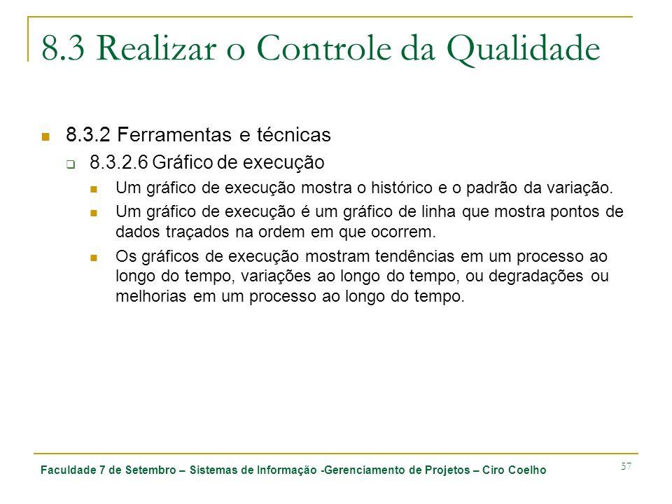 Faculdade 7 de Setembro – Sistemas de Informação -Gerenciamento de Projetos – Ciro Coelho 57 8.3 Realizar o Controle da Qualidade 8.3.2 Ferramentas e