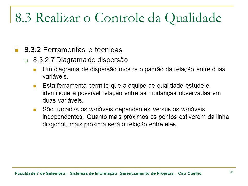 Faculdade 7 de Setembro – Sistemas de Informação -Gerenciamento de Projetos – Ciro Coelho 58 8.3 Realizar o Controle da Qualidade 8.3.2 Ferramentas e