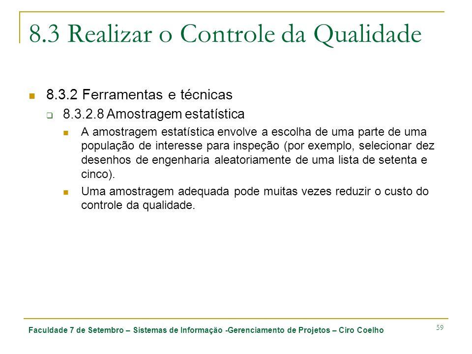 Faculdade 7 de Setembro – Sistemas de Informação -Gerenciamento de Projetos – Ciro Coelho 59 8.3 Realizar o Controle da Qualidade 8.3.2 Ferramentas e
