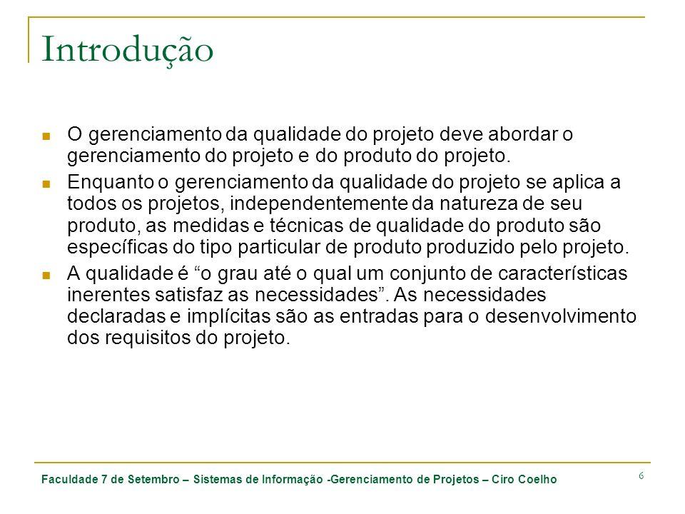 Faculdade 7 de Setembro – Sistemas de Informação -Gerenciamento de Projetos – Ciro Coelho 6 Introdução O gerenciamento da qualidade do projeto deve ab