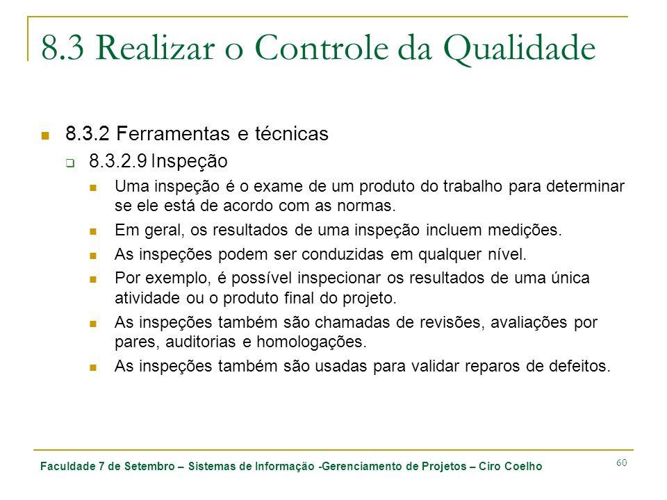 Faculdade 7 de Setembro – Sistemas de Informação -Gerenciamento de Projetos – Ciro Coelho 60 8.3 Realizar o Controle da Qualidade 8.3.2 Ferramentas e