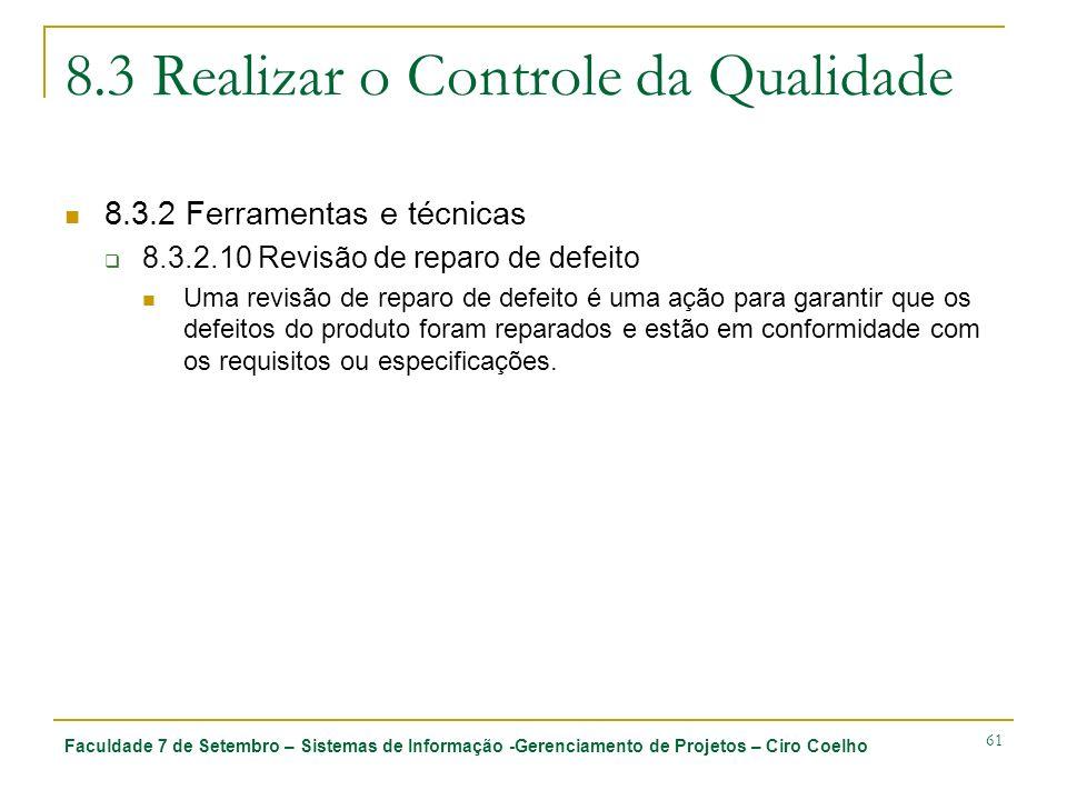 Faculdade 7 de Setembro – Sistemas de Informação -Gerenciamento de Projetos – Ciro Coelho 61 8.3 Realizar o Controle da Qualidade 8.3.2 Ferramentas e