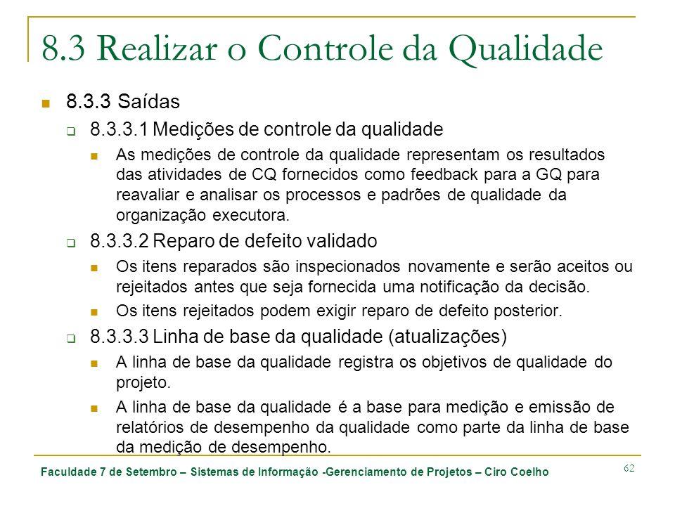 Faculdade 7 de Setembro – Sistemas de Informação -Gerenciamento de Projetos – Ciro Coelho 62 8.3 Realizar o Controle da Qualidade 8.3.3 Saídas 8.3.3.1