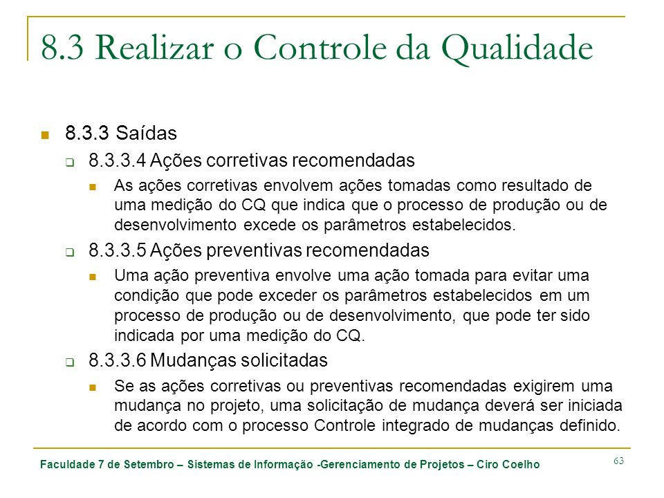 Faculdade 7 de Setembro – Sistemas de Informação -Gerenciamento de Projetos – Ciro Coelho 63 8.3 Realizar o Controle da Qualidade 8.3.3 Saídas 8.3.3.4