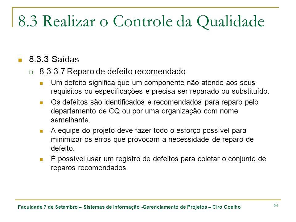 Faculdade 7 de Setembro – Sistemas de Informação -Gerenciamento de Projetos – Ciro Coelho 64 8.3 Realizar o Controle da Qualidade 8.3.3 Saídas 8.3.3.7