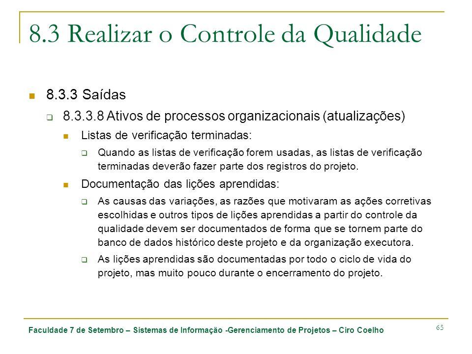 Faculdade 7 de Setembro – Sistemas de Informação -Gerenciamento de Projetos – Ciro Coelho 65 8.3 Realizar o Controle da Qualidade 8.3.3 Saídas 8.3.3.8