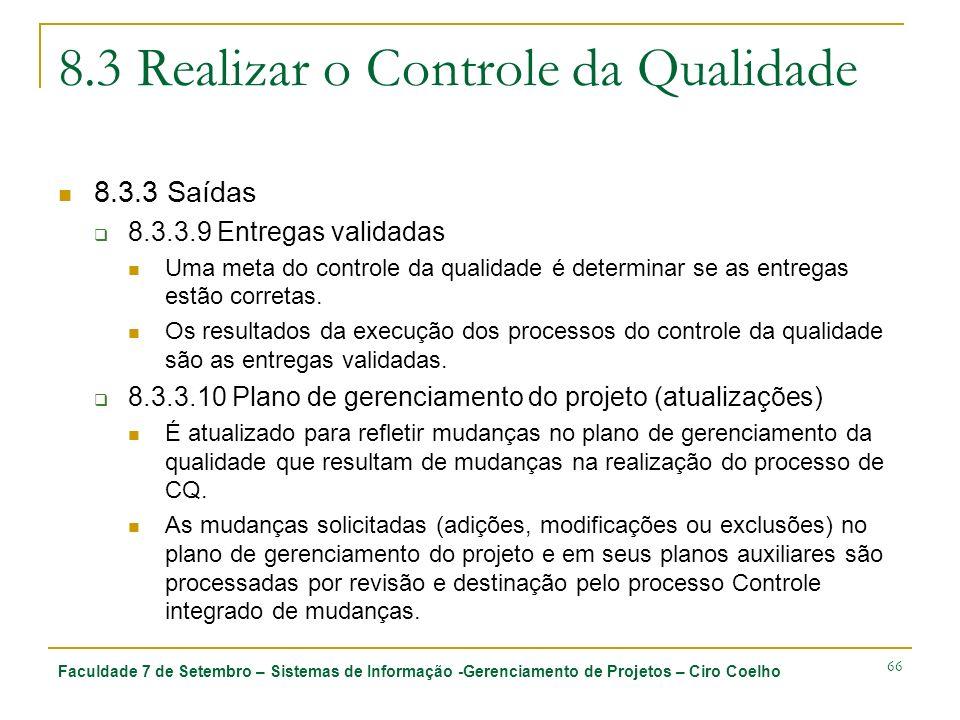 Faculdade 7 de Setembro – Sistemas de Informação -Gerenciamento de Projetos – Ciro Coelho 66 8.3 Realizar o Controle da Qualidade 8.3.3 Saídas 8.3.3.9