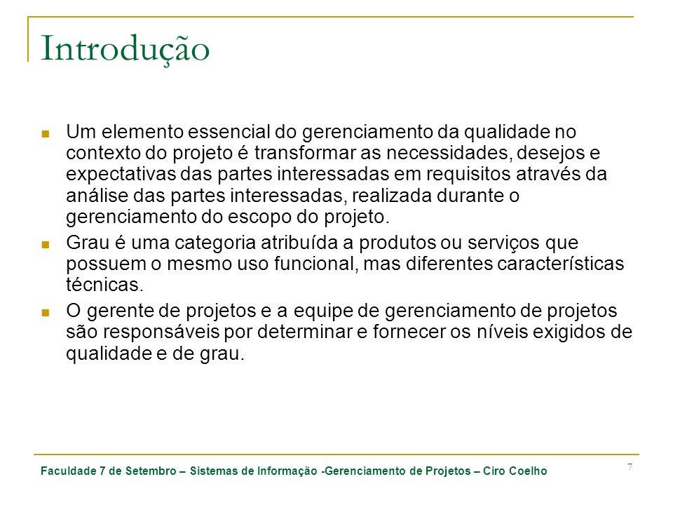 Faculdade 7 de Setembro – Sistemas de Informação -Gerenciamento de Projetos – Ciro Coelho 7 Introdução Um elemento essencial do gerenciamento da quali