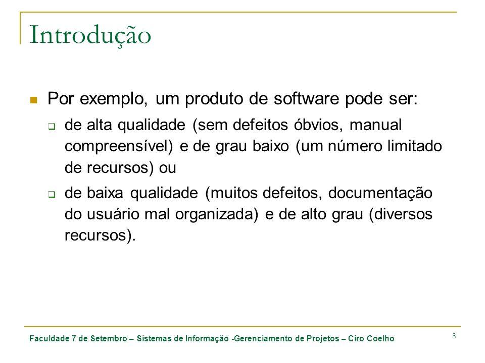 Faculdade 7 de Setembro – Sistemas de Informação -Gerenciamento de Projetos – Ciro Coelho 8 Introdução Por exemplo, um produto de software pode ser: d