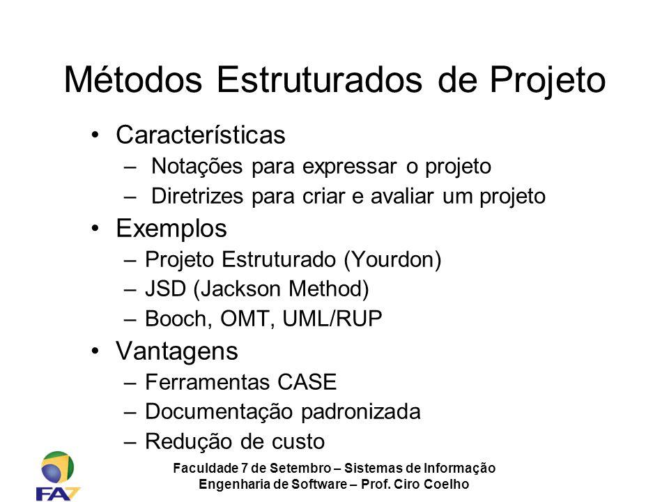 Faculdade 7 de Setembro – Sistemas de Informação Engenharia de Software – Prof. Ciro Coelho Métodos Estruturados de Projeto Características – Notações