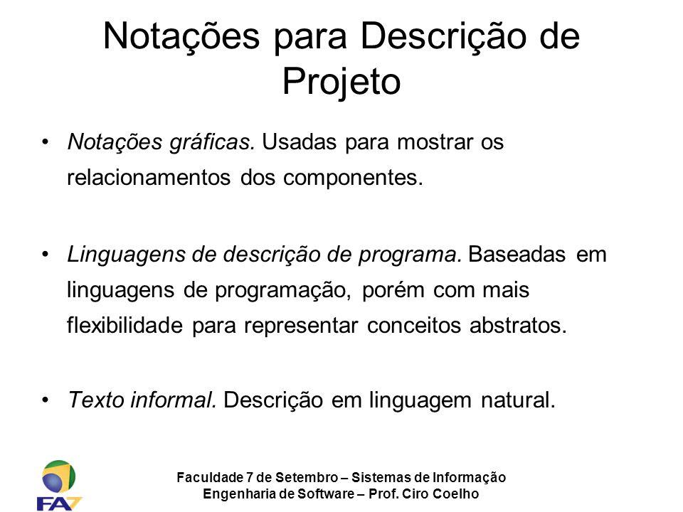 Faculdade 7 de Setembro – Sistemas de Informação Engenharia de Software – Prof. Ciro Coelho Notações para Descrição de Projeto Notações gráficas. Usad