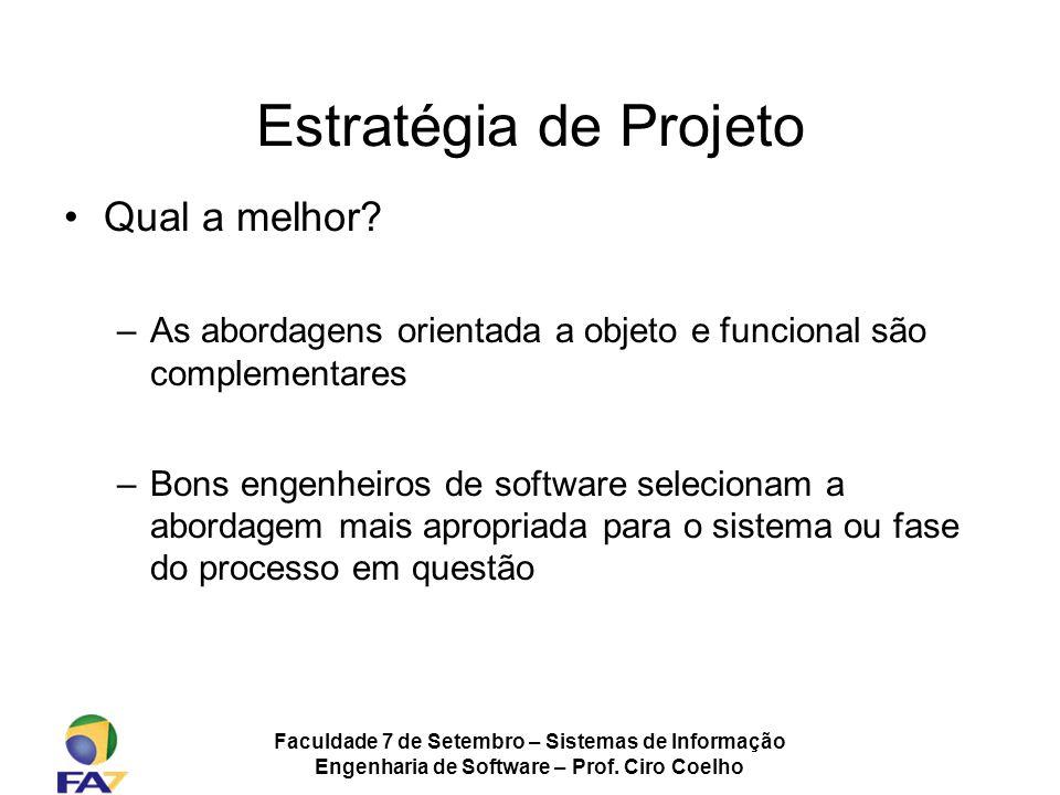 Faculdade 7 de Setembro – Sistemas de Informação Engenharia de Software – Prof. Ciro Coelho Estratégia de Projeto Qual a melhor? –As abordagens orient