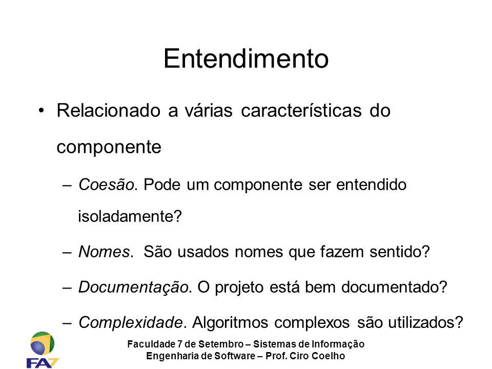 Faculdade 7 de Setembro – Sistemas de Informação Engenharia de Software – Prof. Ciro Coelho Relacionado a várias características do componente –Coesão