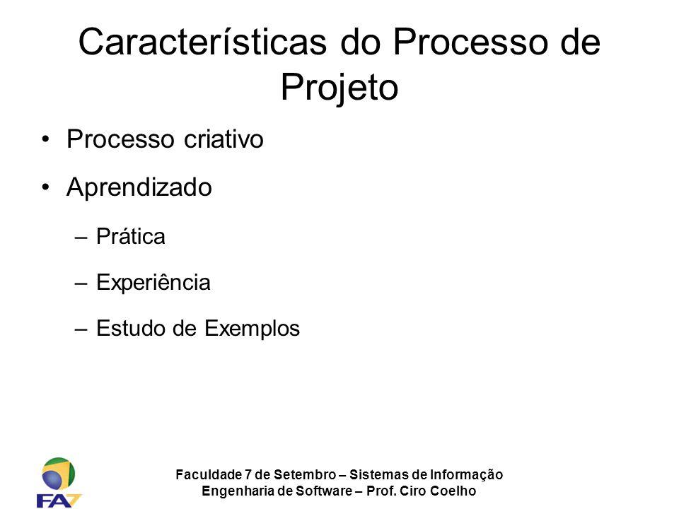 Faculdade 7 de Setembro – Sistemas de Informação Engenharia de Software – Prof. Ciro Coelho Características do Processo de Projeto Processo criativo A