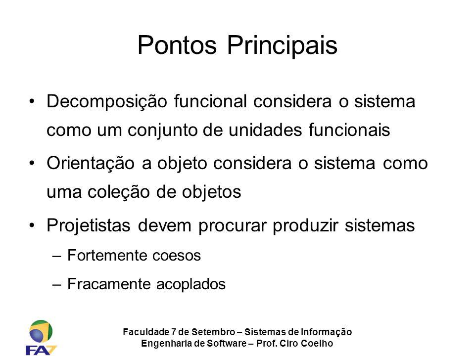 Faculdade 7 de Setembro – Sistemas de Informação Engenharia de Software – Prof. Ciro Coelho Pontos Principais Decomposição funcional considera o siste