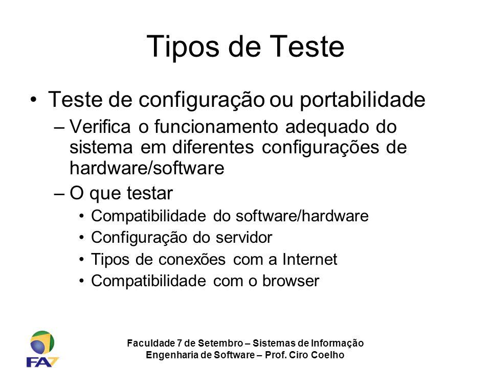 Faculdade 7 de Setembro – Sistemas de Informação Engenharia de Software – Prof. Ciro Coelho Tipos de Teste Teste de configuração ou portabilidade –Ver
