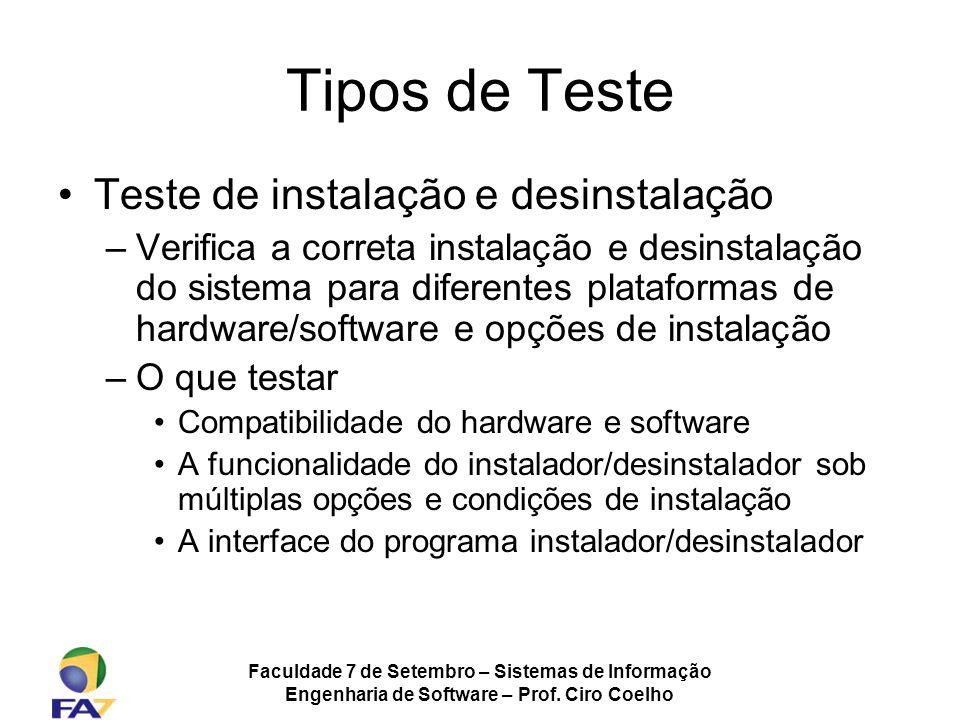 Faculdade 7 de Setembro – Sistemas de Informação Engenharia de Software – Prof. Ciro Coelho Tipos de Teste Teste de instalação e desinstalação –Verifi