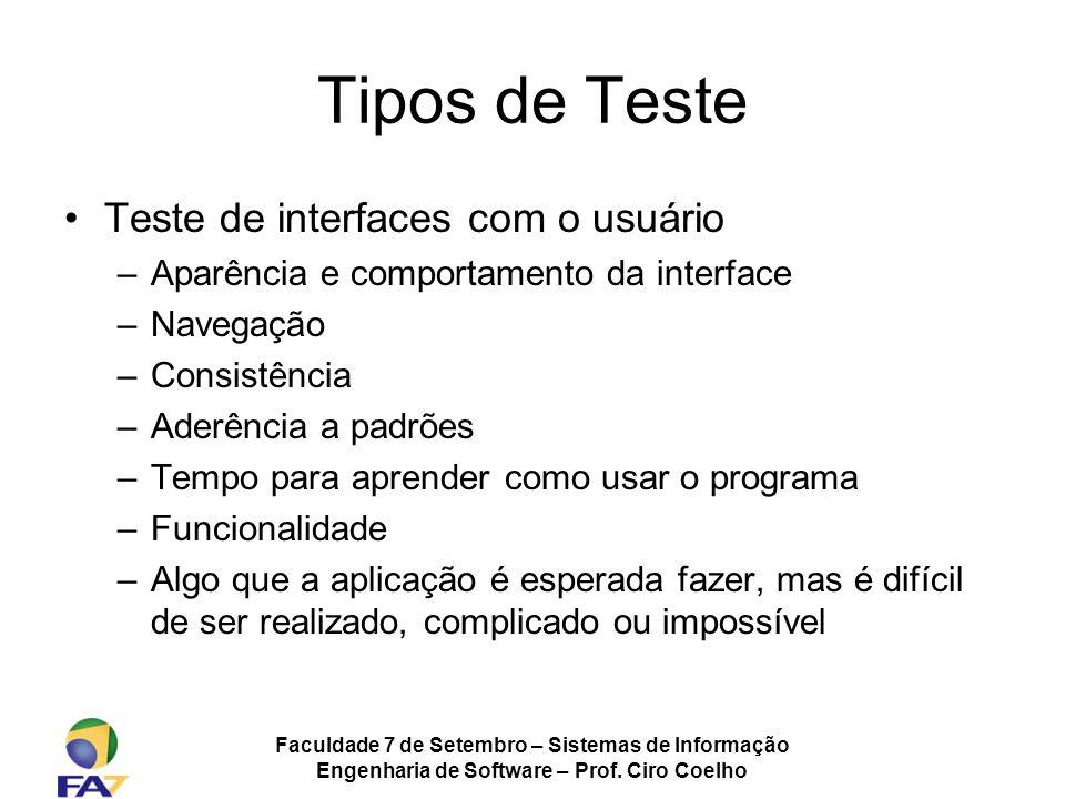 Faculdade 7 de Setembro – Sistemas de Informação Engenharia de Software – Prof. Ciro Coelho Tipos de Teste Teste de interfaces com o usuário –Aparênci