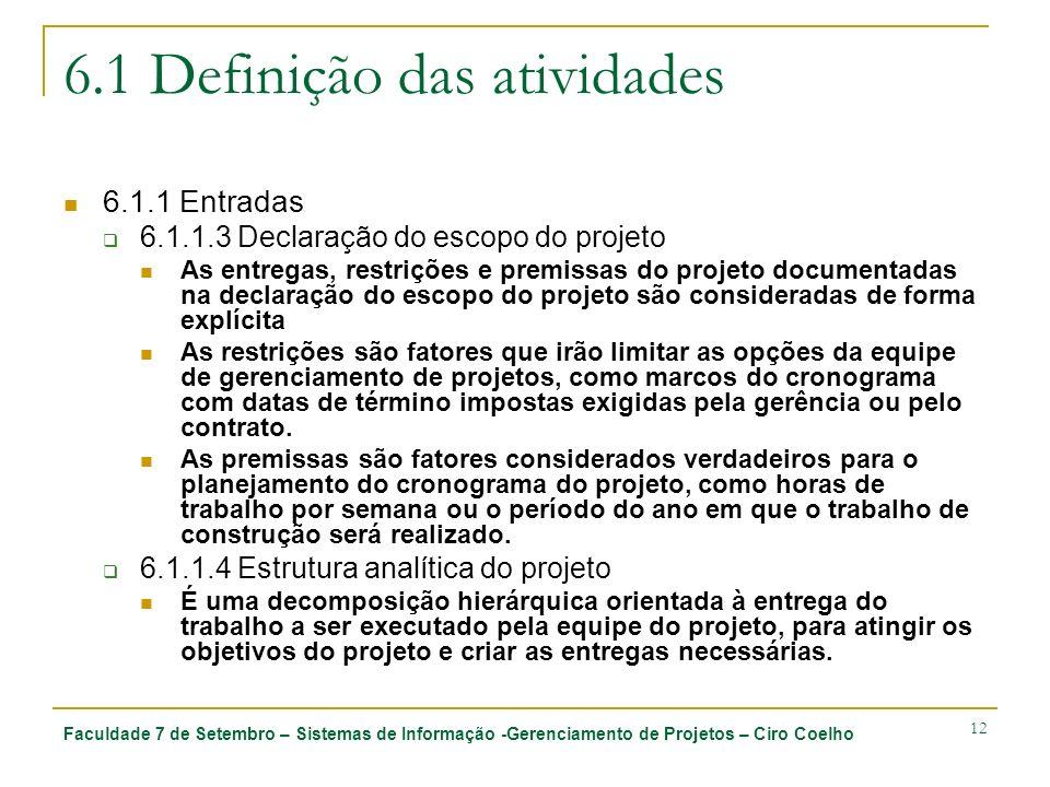 Faculdade 7 de Setembro – Sistemas de Informação -Gerenciamento de Projetos – Ciro Coelho 12 6.1 Definição das atividades 6.1.1 Entradas 6.1.1.3 Decla