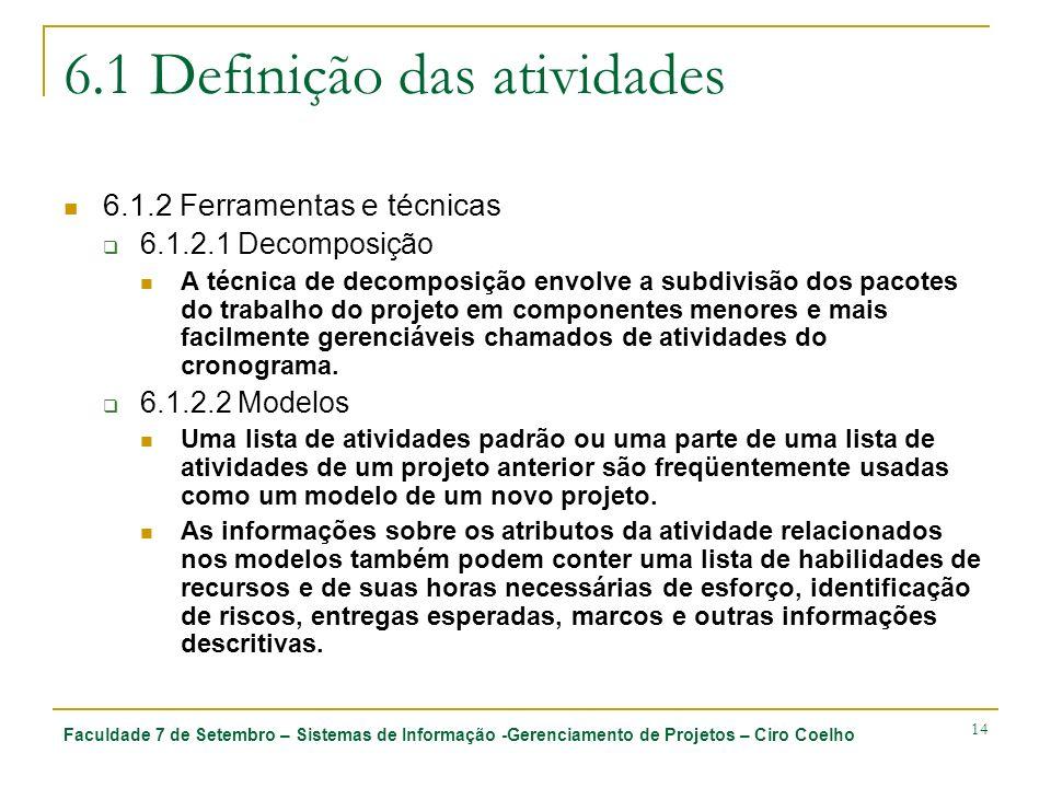 Faculdade 7 de Setembro – Sistemas de Informação -Gerenciamento de Projetos – Ciro Coelho 14 6.1 Definição das atividades 6.1.2 Ferramentas e técnicas