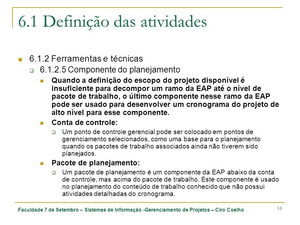 Faculdade 7 de Setembro – Sistemas de Informação -Gerenciamento de Projetos – Ciro Coelho 16 6.1 Definição das atividades 6.1.2 Ferramentas e técnicas