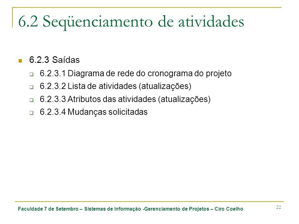 Faculdade 7 de Setembro – Sistemas de Informação -Gerenciamento de Projetos – Ciro Coelho 22 6.2 Seqüenciamento de atividades 6.2.3 Saídas 6.2.3.1 Dia
