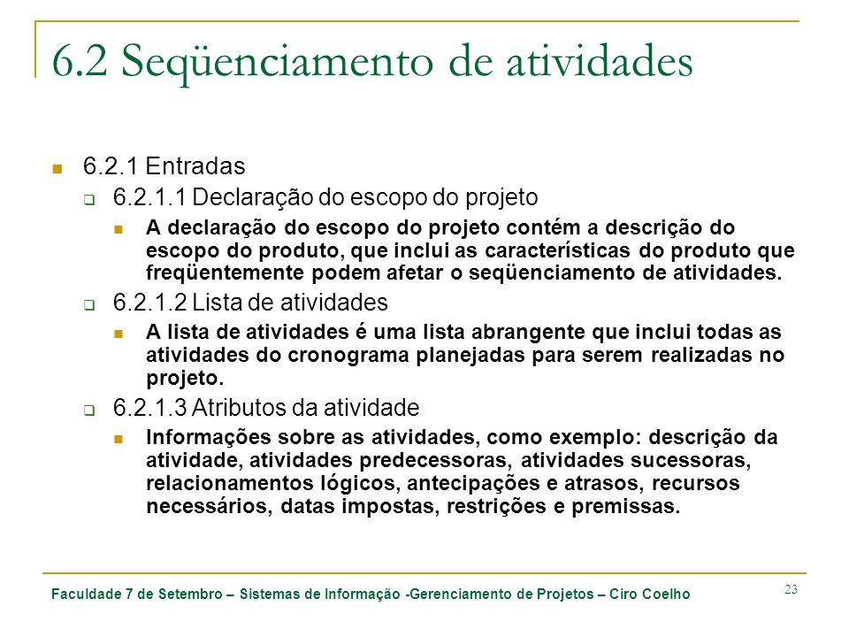 Faculdade 7 de Setembro – Sistemas de Informação -Gerenciamento de Projetos – Ciro Coelho 23 6.2 Seqüenciamento de atividades 6.2.1 Entradas 6.2.1.1 D
