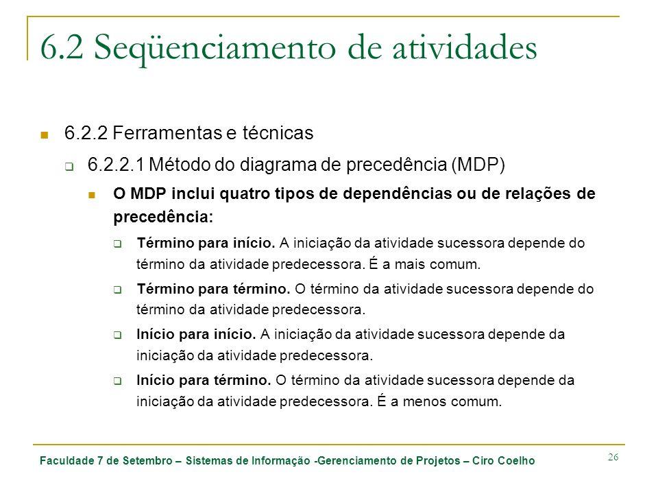 Faculdade 7 de Setembro – Sistemas de Informação -Gerenciamento de Projetos – Ciro Coelho 26 6.2 Seqüenciamento de atividades 6.2.2 Ferramentas e técn