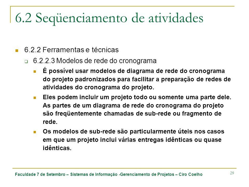 Faculdade 7 de Setembro – Sistemas de Informação -Gerenciamento de Projetos – Ciro Coelho 29 6.2 Seqüenciamento de atividades 6.2.2 Ferramentas e técn