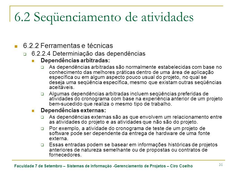 Faculdade 7 de Setembro – Sistemas de Informação -Gerenciamento de Projetos – Ciro Coelho 31 6.2 Seqüenciamento de atividades 6.2.2 Ferramentas e técn