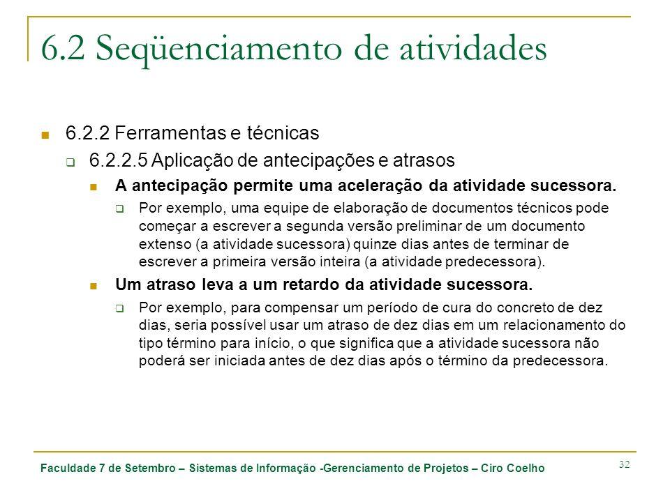 Faculdade 7 de Setembro – Sistemas de Informação -Gerenciamento de Projetos – Ciro Coelho 32 6.2 Seqüenciamento de atividades 6.2.2 Ferramentas e técn
