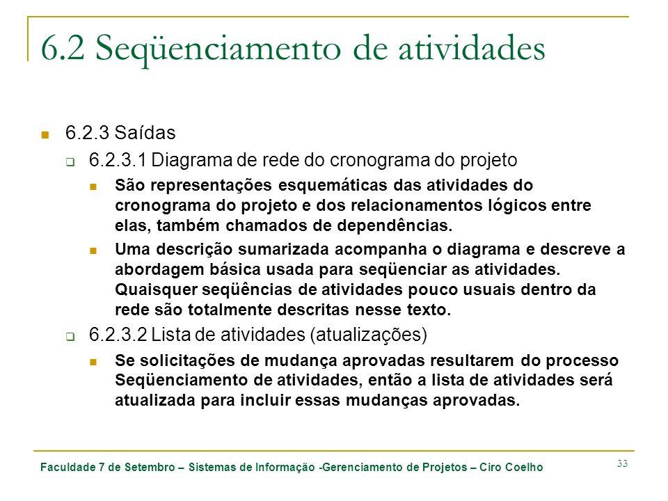 Faculdade 7 de Setembro – Sistemas de Informação -Gerenciamento de Projetos – Ciro Coelho 33 6.2 Seqüenciamento de atividades 6.2.3 Saídas 6.2.3.1 Dia