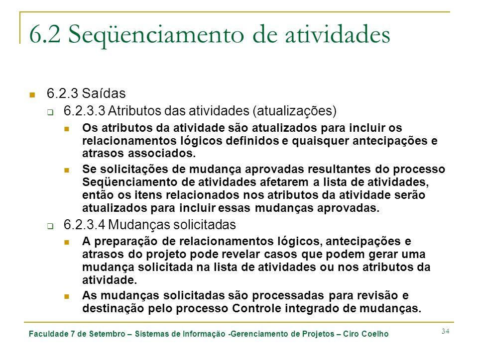 Faculdade 7 de Setembro – Sistemas de Informação -Gerenciamento de Projetos – Ciro Coelho 34 6.2 Seqüenciamento de atividades 6.2.3 Saídas 6.2.3.3 Atr