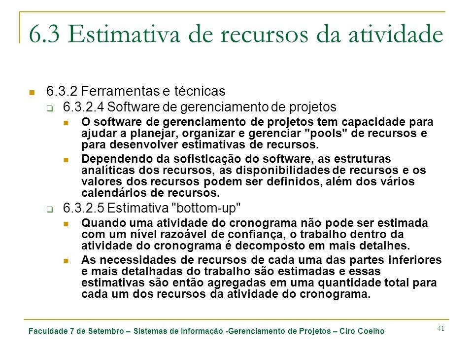 Faculdade 7 de Setembro – Sistemas de Informação -Gerenciamento de Projetos – Ciro Coelho 41 6.3 Estimativa de recursos da atividade 6.3.2 Ferramentas