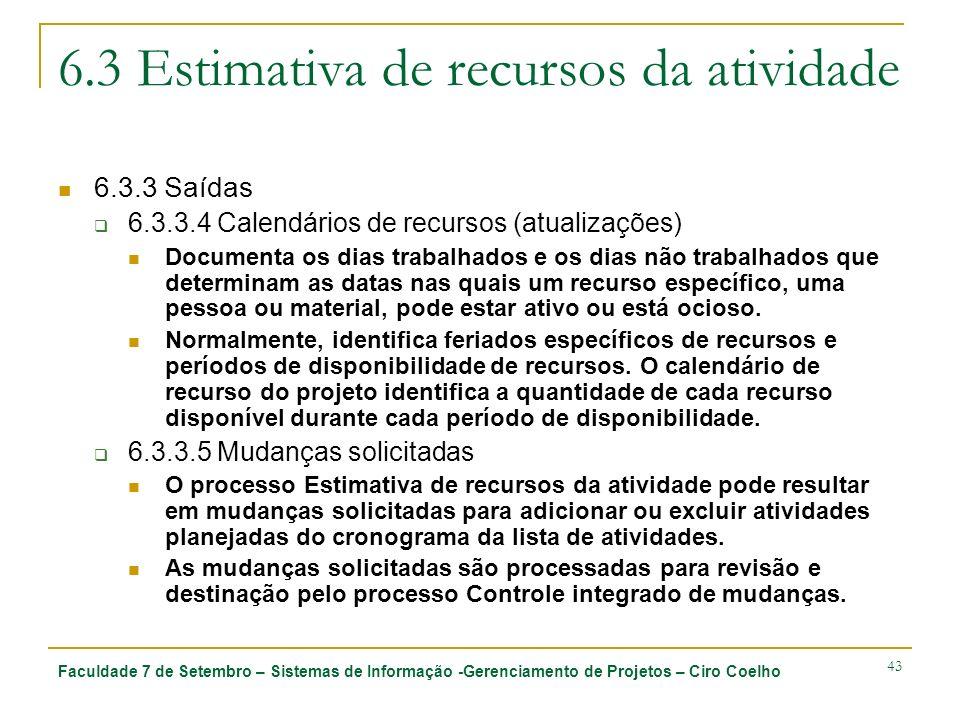Faculdade 7 de Setembro – Sistemas de Informação -Gerenciamento de Projetos – Ciro Coelho 43 6.3 Estimativa de recursos da atividade 6.3.3 Saídas 6.3.