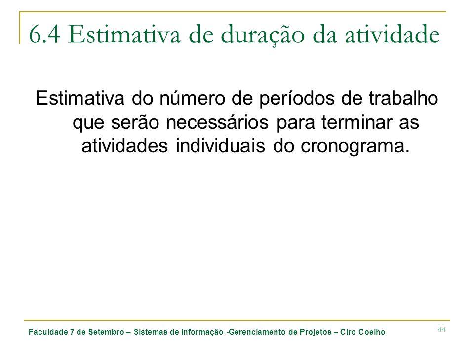 Faculdade 7 de Setembro – Sistemas de Informação -Gerenciamento de Projetos – Ciro Coelho 44 6.4 Estimativa de duração da atividade Estimativa do núme