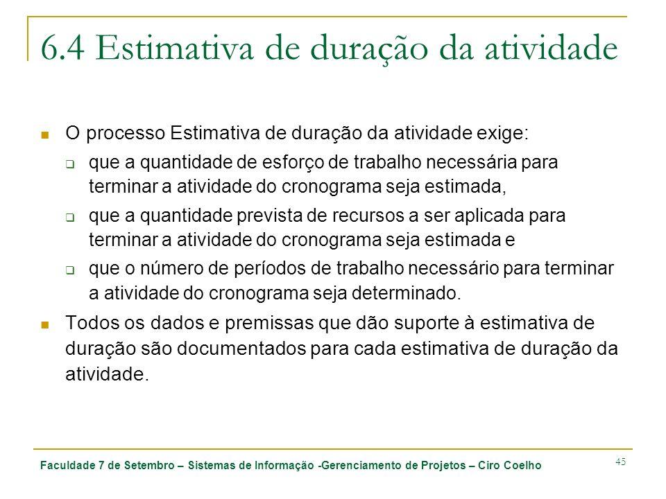 Faculdade 7 de Setembro – Sistemas de Informação -Gerenciamento de Projetos – Ciro Coelho 45 6.4 Estimativa de duração da atividade O processo Estimat