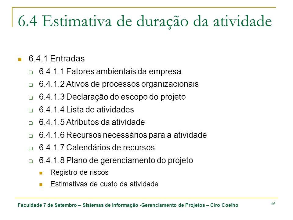 Faculdade 7 de Setembro – Sistemas de Informação -Gerenciamento de Projetos – Ciro Coelho 46 6.4 Estimativa de duração da atividade 6.4.1 Entradas 6.4