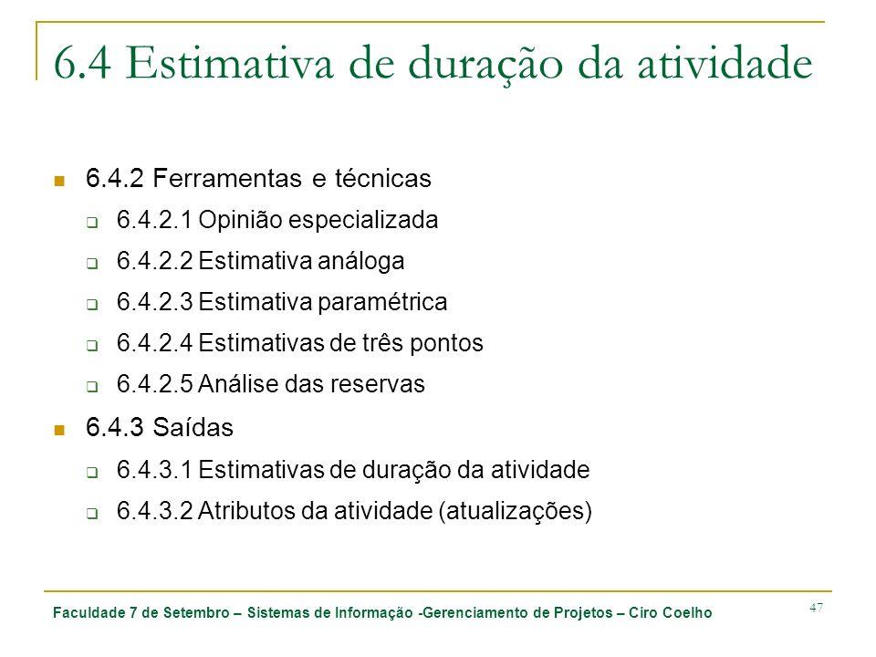 Faculdade 7 de Setembro – Sistemas de Informação -Gerenciamento de Projetos – Ciro Coelho 47 6.4 Estimativa de duração da atividade 6.4.2 Ferramentas